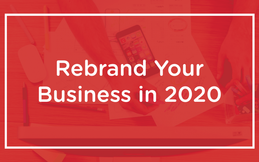 Rebrand Your Business in 2020