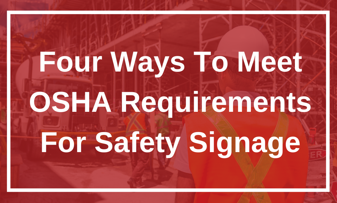 Four Ways To Meet OSHA Requirements For Safety Signage